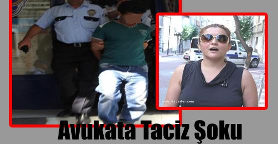 Avukata Taciz Şoku