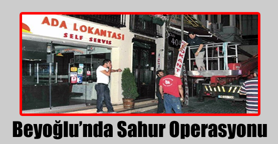 Beyoğlu'nda Sahur Operasyonu