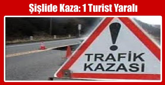 Şişlide Kaza: 1 Turist Yaralı