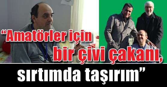 """Mustafa Zeki; """"Ben amatörler için bir taş dikeni, sırtımda taşırım"""""""