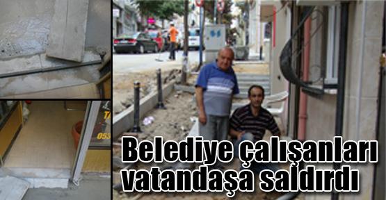 Belediye çalışanları vatandaşa saldırdı