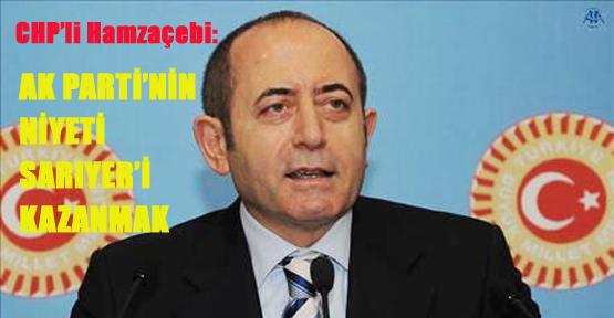 """""""AK Parti'nin niyeti Sarıyer'i kazanmak"""""""