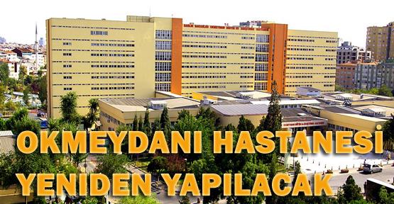 Okmeydanı Hastanesi yeniden yapılacak