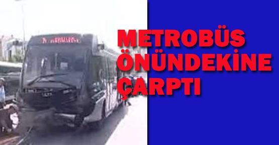 Metrobüs önündekine çarptı
