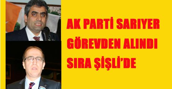 Ak Parti Sarıyer görevden alındı sıra Şişli'de