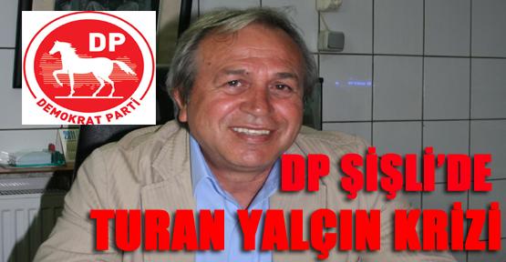 DP Şişli'de Turan Yalçın krizi