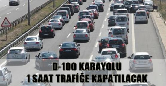 D-100 Karayolu 1 saat trafiğe kapatılacak