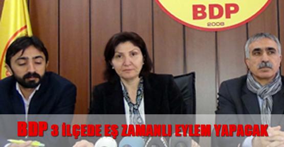 BDP, 3 ilçede eş zamanlı eylem yapacak