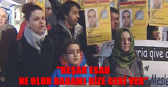 """""""Beşar Esad Ne Olur Babamı Bize Geri Ver"""""""