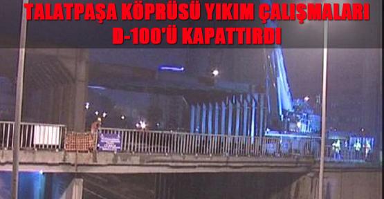 Talatpaşa Köprüsü Yıkım Çalışmaları D-100'ü Kapattırdı