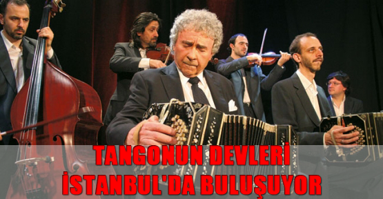 Tangonun Devleri İstanbul'da Buluşuyor