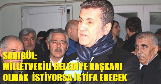 Sarıgül: Milletvekili Belediye Başkanı olmak istiyorsa istifa edecek