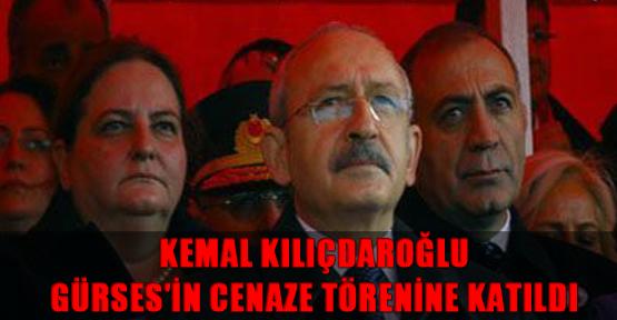 Kemal Kılıçdaroğlu, Gürses'in cenaze törenine katıldı