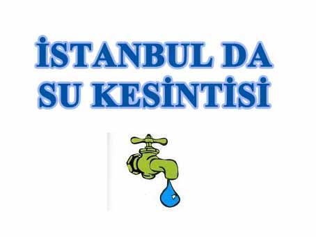 İSTANBUL'DA SU KESİNTİSİ