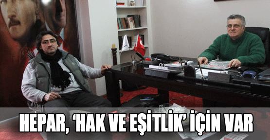 """""""HEPAR, 'HAK VE EŞİTLİK' İÇİN VAR"""""""