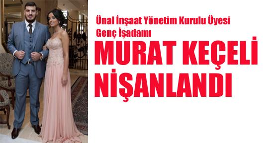 Murat Keçeli nişanlandı