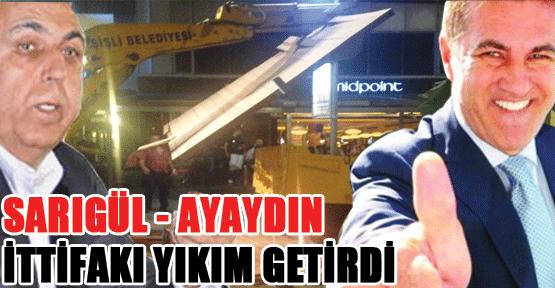 Sarıgül-Aydın Ayaydın ittifakı yıkım getirdi