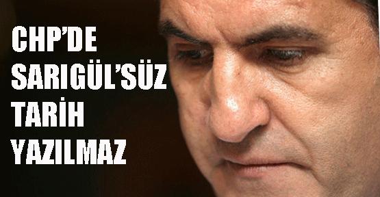 CHP'de bir tarih yazılacaksa Sarıgül'süz olmaz