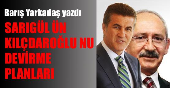 Sarıgül'ün Kılıçdaroğlu'nu devirme planı