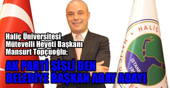 Mansur Topçuoğlu Ak Parti Şişli'den belediye başkan adayı