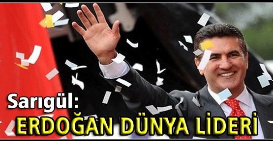 """CHP'li Sarıgül:"""" Erdoğan Dünya Lideridir"""""""
