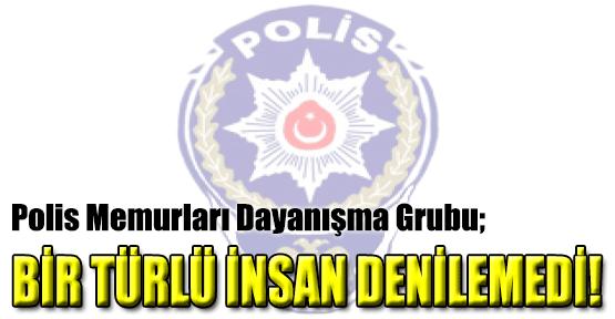 Polis Memurları Dayanışma Grubu; Bir Türlü İnsan Denilemedi