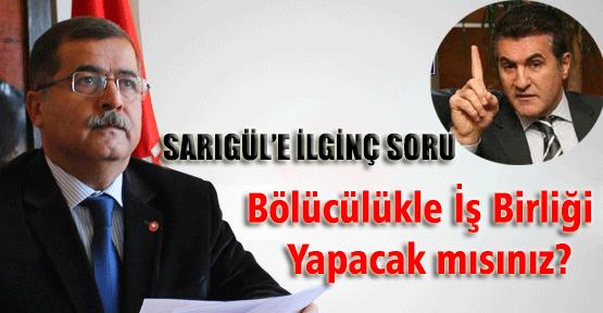 Sarıgül'e PKK sorusu: Bölücülükle işbirliği yapacak mısın?