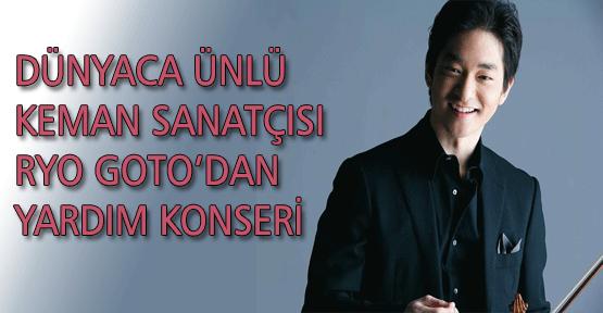 Dünyaca Ünlü Keman Sanatçısı Ryo Goto'dan Yardım Konseri
