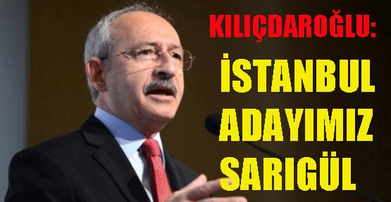Kılıçdaroğlu: CHP'nin İstanbul Adayı Mustafa Sarıgül