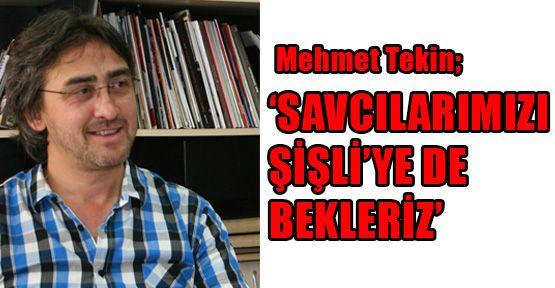 Mehmet Tekin; 'Savcılarımızı Şişli'ye de bekleriz'
