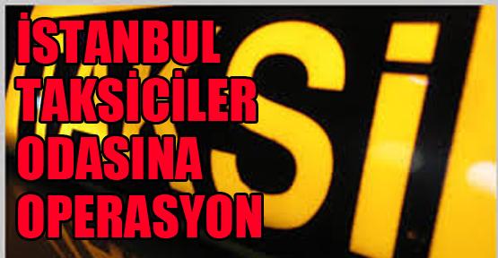 İstanbul Taksiciler Odası'na operasyon