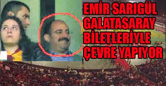 Emir Sarıgül Galatasaray biletleriyle çevre yapıyor