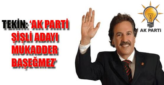Tekin: 'AK Parti Şişli Adayı Mukadder Başeğmez'