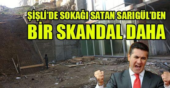 Sokağı satan Sarıgül'den bir skandal daha