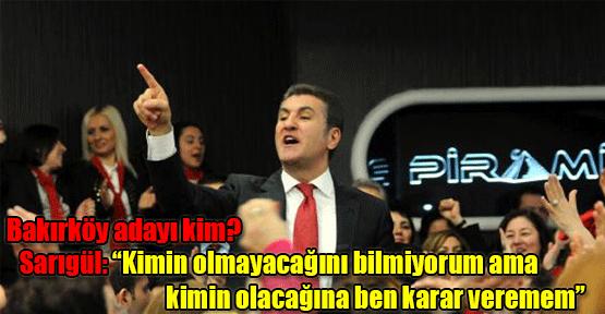 Sarıgül'e 'Bakırköy adayı kim' sorusu!