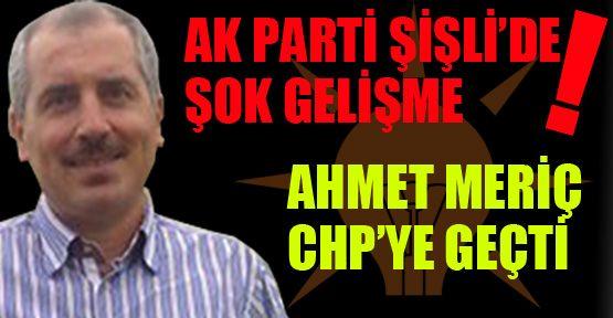 Ak Parti Şişli'de şok gelişme; Ahmet Meriç CHP'de