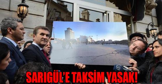 Sarıgül'e Taksim Yasak!