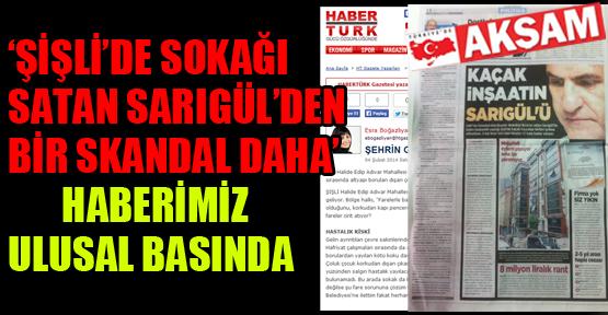 'Şişli'de sokağı satan Sarıgül'den bir skandal daha' haberimiz ulusal basında