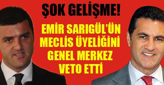 Emir Sarıgül'ün meclis üyeliğine genel merkezden veto