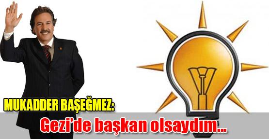 Mukadder Başeğmez: Gezi'de başkan olsaydım...