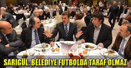 Sarıgül: Belediye futbolda taraf olmaz