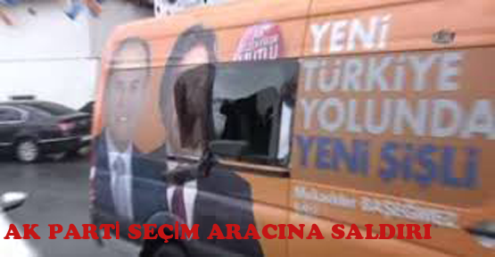Şişli'de AK Parti seçim aracına saldırı