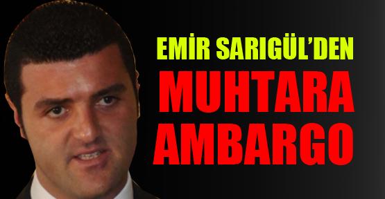 Emir Sarıgül'den muhtara ambargo