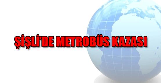 Şişli'de metrobüs kazası: 2 yaralı