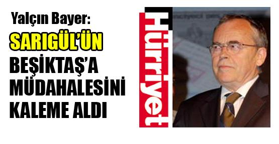 Yalçın Bayer: Sarıgül'ün Beşiktaş'a müdahalesini kaleme aldı