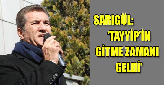 Mustafa Sarıgül: Tayyip'in Gitme Zamanı Geldi