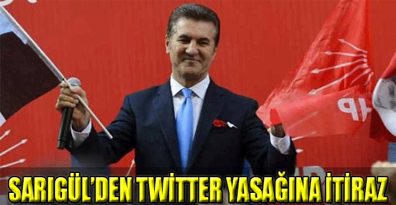Sarıgül'den Twitter yasağına itiraz