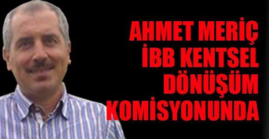 Ahmet Meriç Kentsel Dönüşüm Komisyonunda