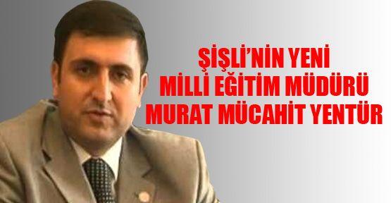 Şişli'nin yeni Milli Eğitim Müdürü: Murat Mücahit Yentür