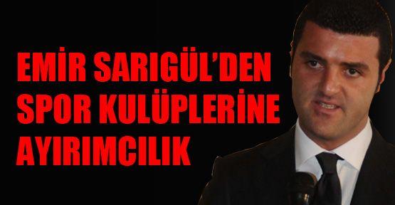 Emir Sarıgül'den spor kulüplere ayırımcılık